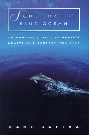 Song for the Blue Ocean: Encounters Along the World's Coasts and Beneath the Seas by Carl Safina (1998-01-30)