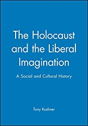 Holocaust and the Liberal Imagination: A Social and Cultural History (Jewish Society and Culture)