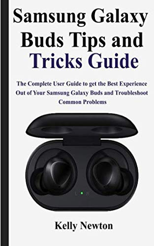 Price comparison product image Samsung Galaxy Buds Tips and Tricks Guide: The Complete User Guide to get the Best Experience out of Your Samsung Galaxy Buds and Troubleshoot Common Problems