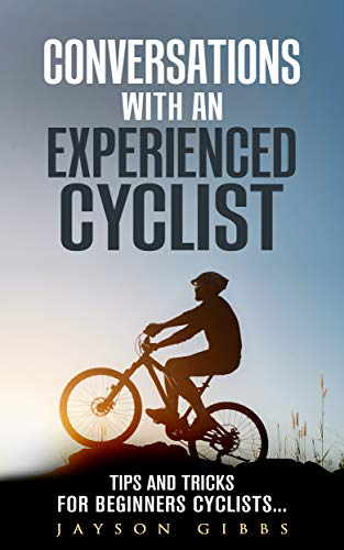 Conversations with an Experienced Cyclist: Tips and Tricks for Beginners Cyclists... (English Edition)