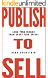 Publish To Sell: Long Term Income from Short Term Effort (English Edition)