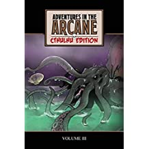 Adventures in the Arcane - Cthulhu Edition: Volume 3