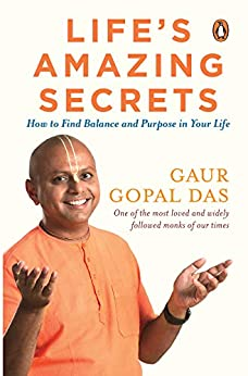 Life's Amazing Secrets: How to Find Balance and Purpose in Your Life by [Das, Gaur Gopal]