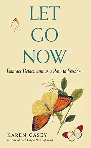 Let Go Now: Embracing Detachment as a Path to Freedom