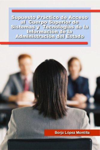 Supuesto Práctico de Acceso al Cuerpo Superior de Sistemas y Tecnologías de la Información de la Administración del Estado por Borja López Montilla