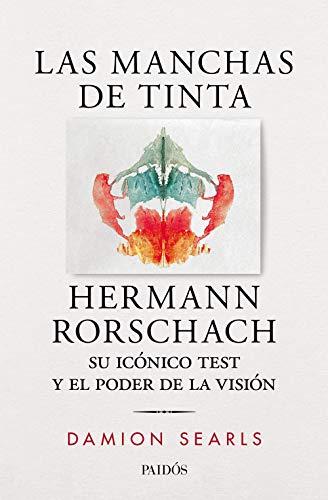 Las manchas de tinta: Hermann Rorschach, su test y el poder de la visión por Damion Searls