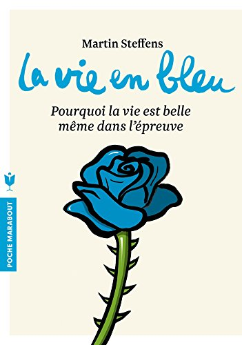 La vie en bleu: Pourquoi la vie est belle même dans lépreuve
