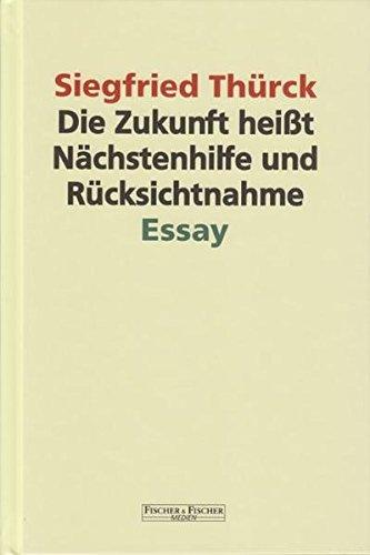 Die Zukunft heißt Nächstenhilfe und Rücksichtnahme: Essay (Fischer & Fischer Medien)