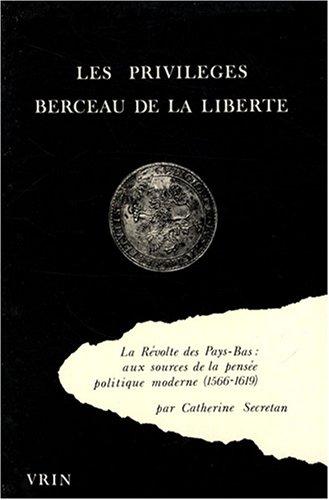 Les privilèges, berceau de la liberté : La Révolte des Pays-Bas : aux sources de la pensée politique moderne (1566-1619)