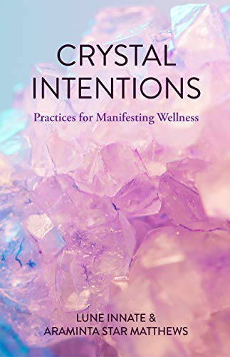 Crystal Intentions: Practices for Manifesting Wellness (English Edition)