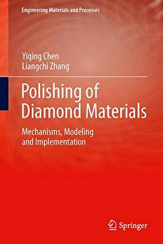 Polishing of Diamond Materials: Mechanisms, Modeling and Implementation (Engineering Materials and Processes)