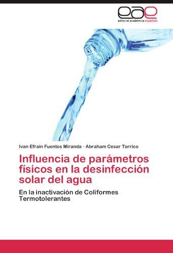 Influencia de Parametros Fisicos En La Desinfeccion Solar del Agua por Ivan Efrain Fuentes Miranda