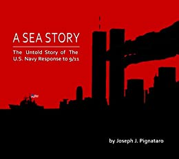 A Sea Story: The Untold Story of the U.S. Navy Response to 9/11. (English Edition) von [Pignataro, Joseph]