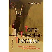 TanzTheaterTherapie: Szene und Bewegung in der Psychotherapie