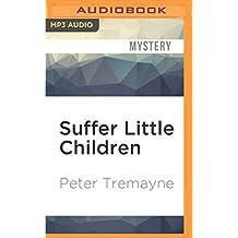 Suffer Little Children (Sister Fidelma) by Peter Tremayne (2016-05-31)