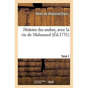 Histoire des arabes, avec la vie de Mahomed Tome 1