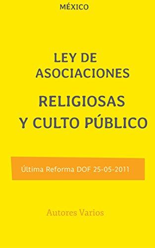 LEY de Asociaciones Religiosas y Culto Público por Honorable Congreso de la Unión