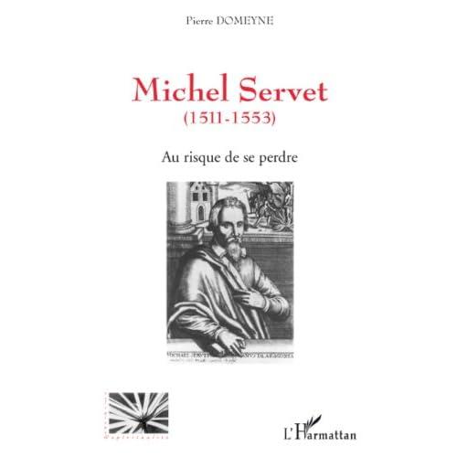 Au risque de se perdre : Michel Servet (1511-1553) (Religions et spiritualité)