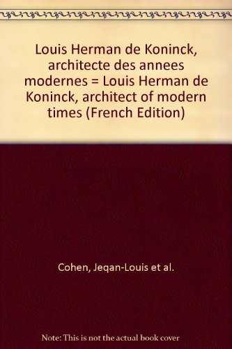 Louis Herman de Koninck, architecte des annes modernes = Louis Herman de Koninck, architect of modern times