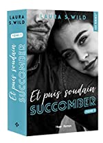 Et puis soudain - Tome 1 Succomber (1) de Laura s. Wild