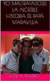 YO MALTRATADO(R)  LA INCREÍBLE HISTORIA DE PAPÁ MARAVILLA
