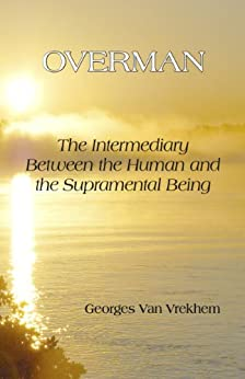 Overman: The Intermediary between the Human and the Supramental Being (English Edition) di [Van Vrekhem, Georges]