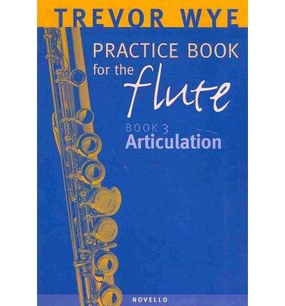 [(A Trevor Wye Practice Book for the Flute: v. 3: Articulation )] [Author: Trevor Wye] [Dec-2003]