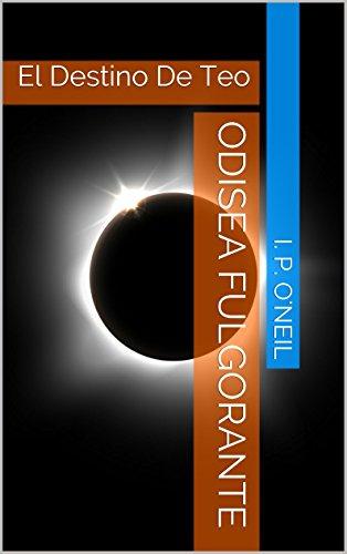 Odisea Fulgorante: El Destino De Teo por I. P. O'Neil