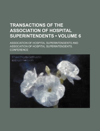 Transactions of the Association of Hospital Superintendents (Volume 6)