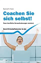 Coachen Sie sich selbst!: Neue berufliche Herausforderungen meistern