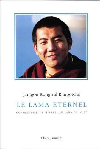 Le Lama éternel : Commentaire deL'appel au lama de loin par Rimpotché Kongtrul