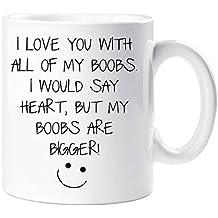 I LOVE YOU CON TUTTI I of My Tette , I VUOI Say CUORE But My Boobs are la più grande Mug Fidanzato Marito SAN VALENTINO COMPLEANNO REGALO NATALIZIO