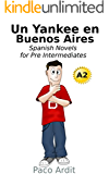 Spanish Novels: Un Yankee en Buenos Aires (Spanish Novels for Pre Intermediates - A2) (Spanish Edition)