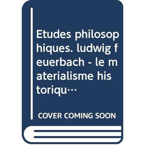 Etudes philosophiques. ludwig feuerbach - le matérialisme historique - lettres philosophiques, etc.