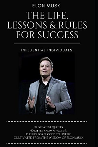 Elon Musk: The Life, Lessons & Rules For Success por Influential Individuals