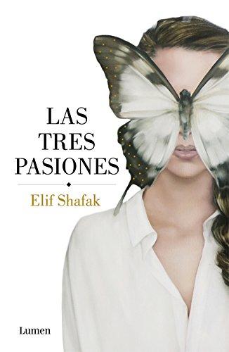 Las tres pasiones por Elif Shafak