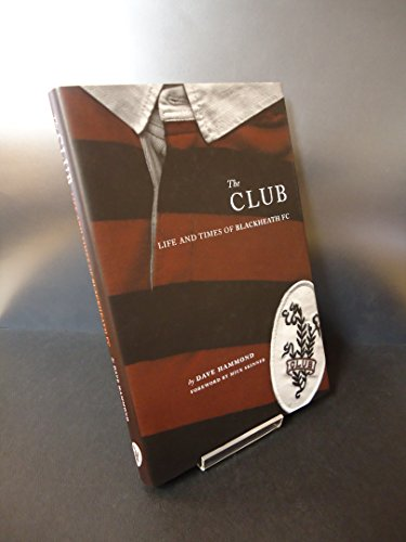 The Club: Life and Times of Blackheath FC por Dave Hammond