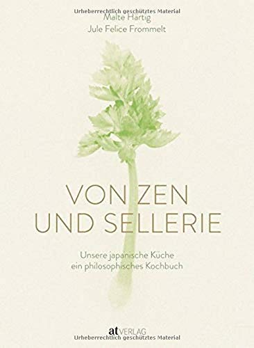 Von Zen und Sellerie: Unsere japanische Küche - ein philosophisches Kochbuch