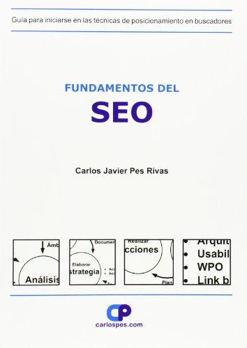 Fundamentos Del Seo: Guía Para Iniciarse En Las Técnicas De Posicionamiento En Buscadores por Carlos Javier Pes Rivas