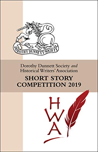 Dorothy Dunnett Society and Historical Writers' Association Short Story Competition 2019 by [Dorothy Dunnett Society, Historical Writers' Association]
