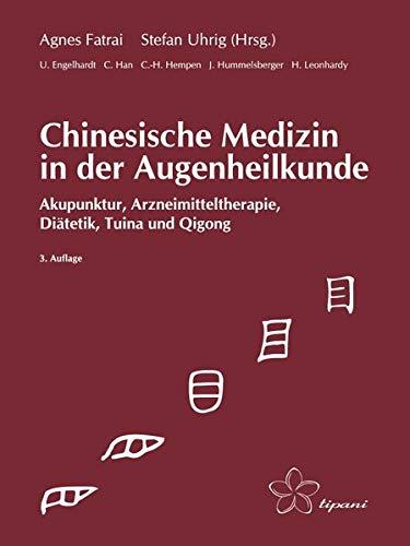 Chinesische Medizin in der Augenheilkunde: Akupunktur, Arzneimitteltherapie, Diätetik, Tuina und Qigong