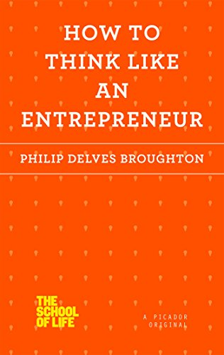How to Think Like an Entrepreneur (School of Life) Philip Delves-broughton