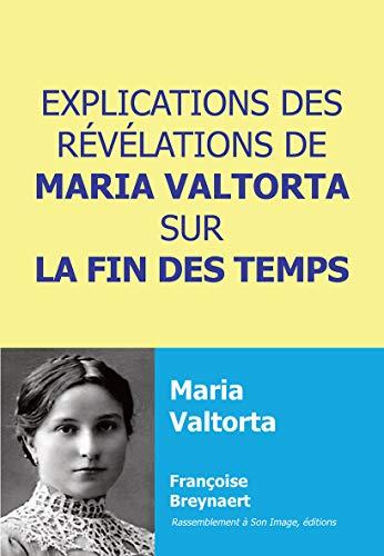 EXPLICATIONS DES RÉVÉLATIONS DE MARIA VALTORTA SUR LA FIN DES TEMPS par Françoise Breynaert