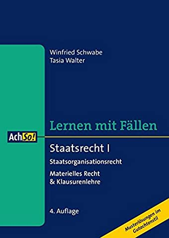Staatsrecht I Staatsorganisationsrecht: Materielles Recht & Klausurenlehre Musterlösungen im Gutachtenstil (AchSo! Lernen mit Fällen)