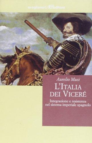L'Italia dei viceré. Integrazione e resistenza nel sistema imperiale spagnolo