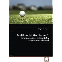 Multimedial Golf lernen?: Entwicklung eines multimedialen Lernsystems zum Golfspiel