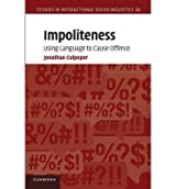 [ IMPOLITENESS: USING LANGUAGE TO CAUSE OFFENCE (STUDIES IN INTERACTIONAL SOCIOLINGUISTICS #28) ] BY Culpeper, Jonathan ( AUTHOR )Feb-01-2011 ( Paperback )