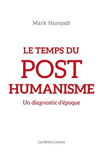 Le Temps du posthumanisme: Un diagnostic d'époque par Mark Hunyadi
