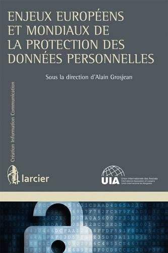 Enjeux Europeens et Mondiaux de la Protection des Donnees Personnelles (Creation Information Communication) par From Larcier