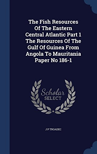 The Fish Resources Of The Eastern Central Atlantic Part 1 The Resources Of The Gulf Of Guinea From Angola To Mauritania Paper No 186-1